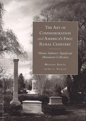The Art of Commemoration and America's First Rural Cemetery: Mount Auburn's Significant Monument Collection (Non-Member)